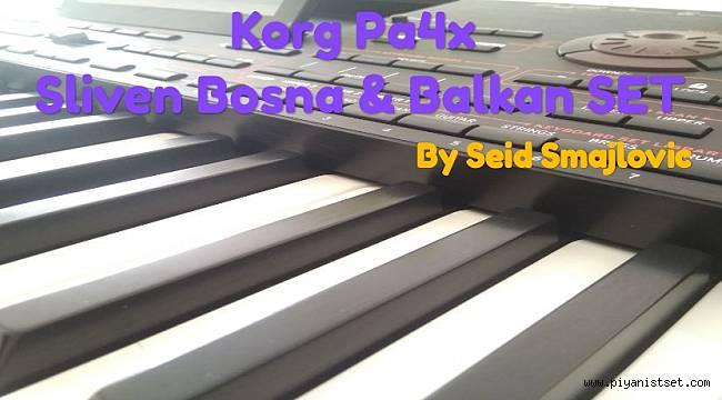 Korg Pa4x Sliven Bosna & Balkan SET (free download) by Seid Smajlovic