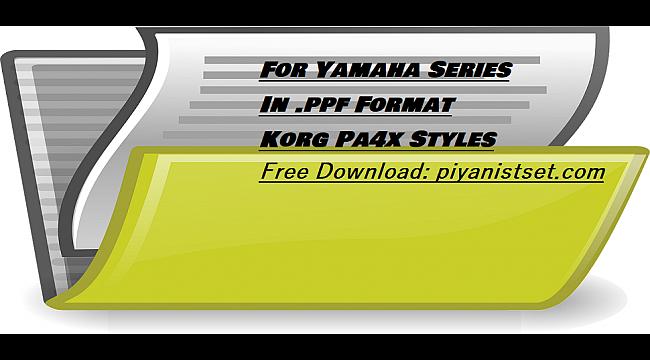Yamaha .PPF Format Korg Pa4x Styles (2 pieces) - Buradan Bedava İndir - Free Download Here