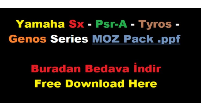 Yamaha Sx - Psr-A - Tyros - Genos Series MOZ Pack .ppf - Buradan Bedava İndir - Free Download Here