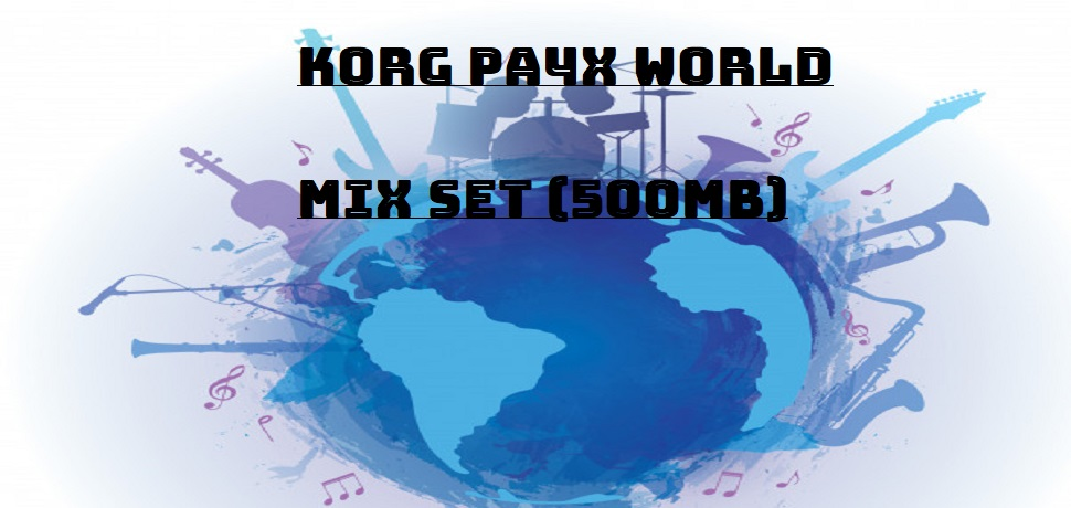 Korg Pa4x Azo World Mix - Dünya Karması - 500 mb.set - Buradan Bedava İndir - Free Download Here