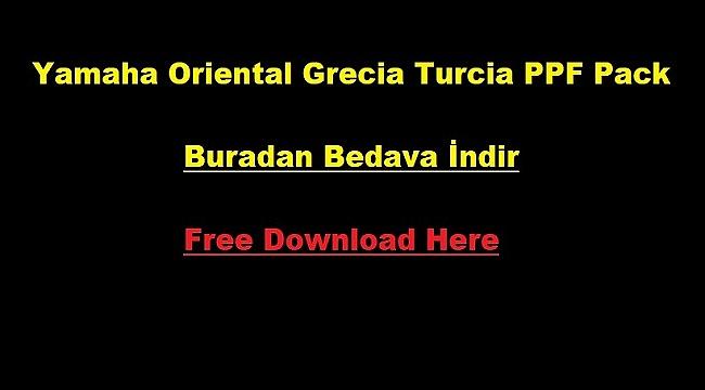 Yamaha Oriental Grecia Turcia PPF Pack - Buradan Bedava İndir - Free Download Here