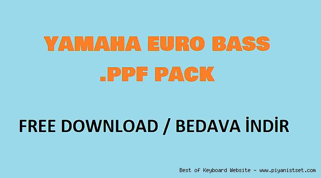 Yamaha Euro Bass Pack PPF Format - Buradan Bedava İndir - Free Download Here